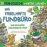 Das Fabelhafte Fundbüro und die kleine französische Maus: Eine herzliche Geschichte, die 50 französische Wörter umfasst. Lachen und französisch lernen kinder (zweisprachige bücher französisch
