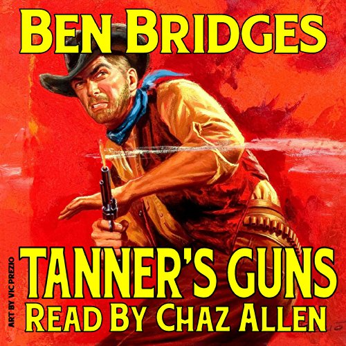 Tanner's Guns     A Ben Bridges Western              By:                                                                                                                                 Ben Bridges                               Narrated by:                                                                                                                                 Chaz Allen                      Length: 3 hrs and 30 mins     Not rated yet     Overall 0.0