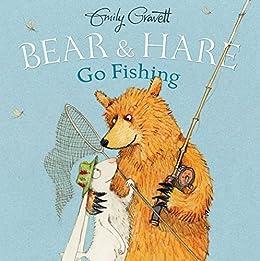Bear & Hare Go Fishing by [Emily Gravett]
