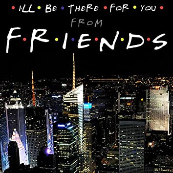 """I'll Be There For You (From """"Friends"""")"""