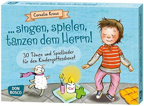... singen, spielen, tanzen dem Herrn!. 30 Tänze und Spiellieder für den Kindergottesdienst (Spielen - Lernen - Freude haben. 30 tolle Ideen für Kindergruppen auf DIN-A5-Karten.)