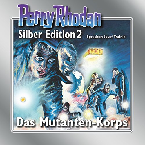 Das Mutanten-Korps: Perry Rhodan Silber Edition 2. Der 1. Zyklus. Die Dritte Macht