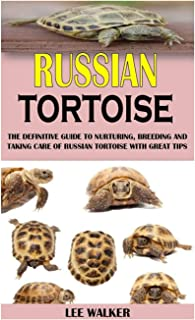 Russian Tortoise: The Definitive Guide to Nurturing, Breeding and Taking Care of Russian Tortoise with Great Tips