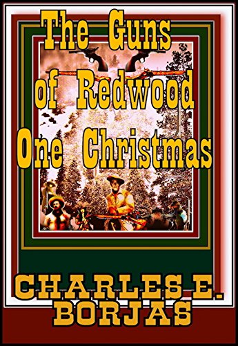 The Guns of Redwood One Christmas (C. E. Borjas' Epic Romance Western Collection Book 7) (English Edition)