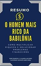 RESUMO - O Homem Mais Rico Da Babilônia: Como Multiplicar Riqueza E Solucionar Problemas Financeiros (Portuguese Edition)