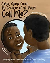 What Name Does The Creator of All Things Call Me?: Helping Our Children Understand Their Identity