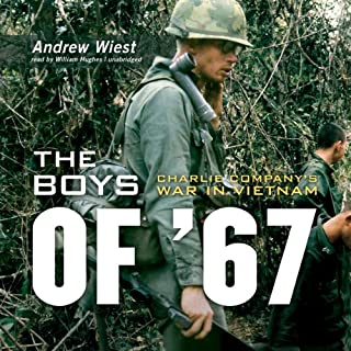 The Boys of '67     Charlie Company's War in Vietnam              By:                                                                                                                                 Andrew Wiest                               Narrated by:                                                                                                                                 William Hughes                      Length: 15 hrs and 12 mins     446 ratings     Overall 4.5