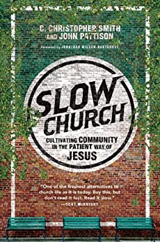 Slow Church: Cultivating Community in the Patient Way of Jesus by [C. Christopher Smith, John Pattison, Jonathan Wilson-Hartgrove]