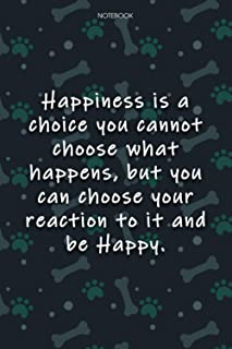 Lined Notebook Journal Cute Dog Cover Happiness is a choice you cannot choose what happens, but you can choose your reacti...