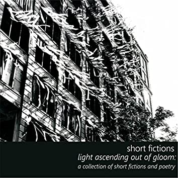 Light Ascending out of Gloom: A Collection of Short Fictions and Poetry