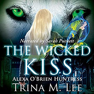 The Wicked Kiss     Alexa O'Brien Huntress Series, Book 2              By:                                                                                                                                 Trina M. Lee                               Narrated by:                                                                                                                                 Sarah Puckett                      Length: 10 hrs and 1 min     6 ratings     Overall 4.3