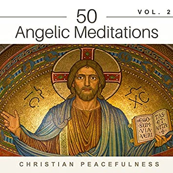 50 Angelic Meditations Vol. 2: Christian Peacefulness – Spiritual New Age Music, Calm Prayer, Bible Study, Church Inspirational Hymns
