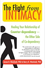 The Flight from Intimacy: Healing Your Relationship of Counter-dependence — The Other Side of Co-dependency Kindle Edition