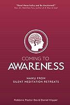 COMING TO AWARENESS: haiku from silent meditation retreats