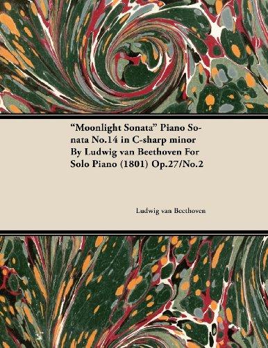 Moonlight Sonata Piano Sonata No.14 in C-Sharp Minor by Ludwig Van Beethoven for Solo Piano (1801) Op.27/No.2 (English Edition)