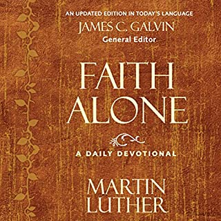 Faith Alone     A Daily Devotional              By:                                                                                                                                 Martin Luther,                                                                                        James C. Galvin (editor)                               Narrated by:                                                                                                                                 Jonathan Petersen                      Length: 12 hrs and 59 mins     49 ratings     Overall 4.6
