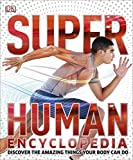 Super Human Encyclopedia: Discover the Amazing Things Your Body Can Do (Super Encyclopedias)