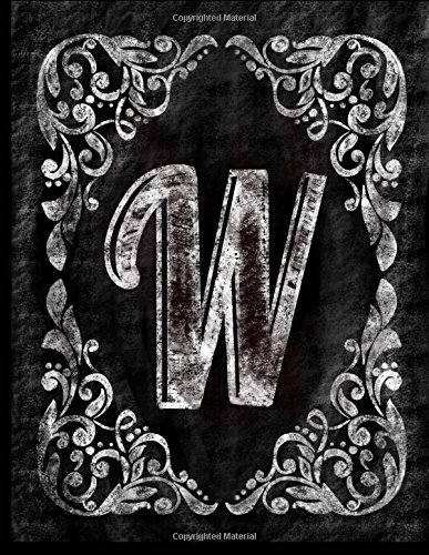 W:: Personalized (Monogram Initial) Chalkboard Journal/Notebook For Women/Men Teens or Tweens; Vintage Inspired Chalkboard Art Border with Initial ... (Chalkboard Monogram Notebooks, Band 23)
