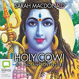 Holy Cow!     An Indian Adventure              By:                                                                                                                                 Sarah Macdonald                               Narrated by:                                                                                                                                 Kate Hosking                      Length: 10 hrs and 26 mins     38 ratings     Overall 4.4