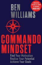Commando Mindset: Find Your Motivation. Realise Your Potential. Achieve Your Goals.