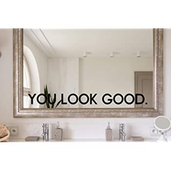 Amazon Com Tiukiu You Look Good Decal You Look Good Mirror Decal Mirror Decal You Look Good Sticker Self Esteem Decal Selfie Decal 22 Inch In Width Kitchen Dining