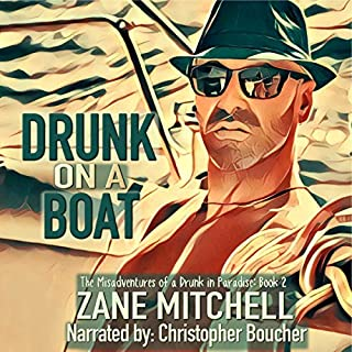 Drunk on a Boat     The Misadventures of a Drunk in Paradise, Book 2              By:                                                                                                                                 Zane Mitchell                               Narrated by:                                                                                                                                 Christopher Boucher                      Length: 9 hrs and 39 mins     Not rated yet     Overall 0.0