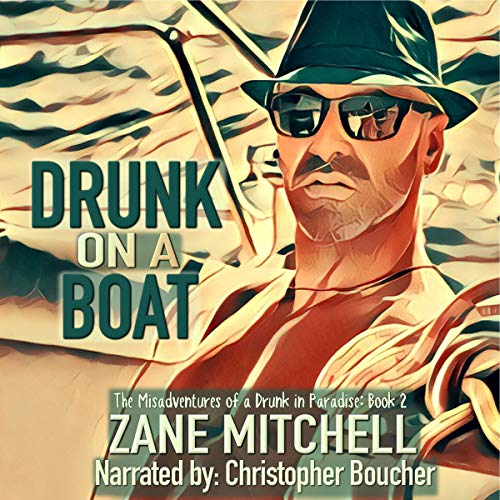 Drunk on a Boat     The Misadventures of a Drunk in Paradise, Book 2              By:                                                                                                                                 Zane Mitchell                               Narrated by:                                                                                                                                 Christopher Boucher                      Length: 9 hrs and 39 mins     7 ratings     Overall 4.6