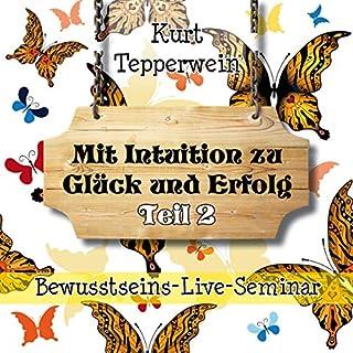 Mit Intuition zu Glück und Erfolg: Teil 2 (Bewusstseins-Live-Seminar) Titelbild