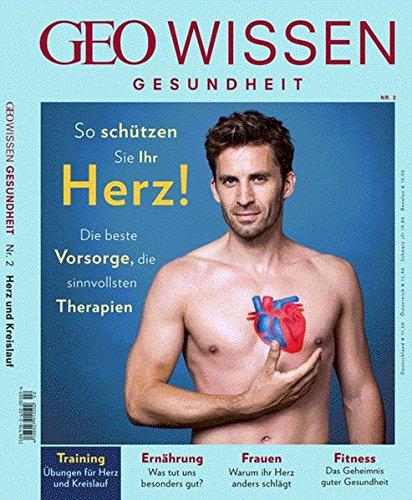 GEO Wissen Gesundheit 02/2015 mit DVD: So schützen Sie Ihr Herz! Die beste Vorsorge, die sinnvollsten Therapien. Auf der DVD: Die besten Übungen für Herz und Kreislauf