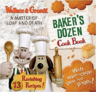 Wallace & Gromit - A Matter Of Loaf And Death - Baker's Dozen Cook Book