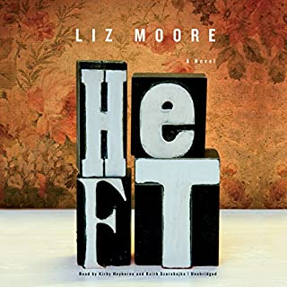 Heft                   By:                                                                                                                                 Liz Moore                               Narrated by:                                                                                                                                 Kirby Heyborne,                                                                                        Keith Szarabajka                      Length: 11 hrs and 44 mins     4,488 ratings     Overall 4.2