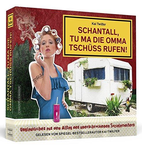 Schantall, tu ma die Omma Tschüss rufen!: Unglaubliches aus dem Alltag des unerschrockenen Sozialarbeiters. Ungekürzte Autorenlesung