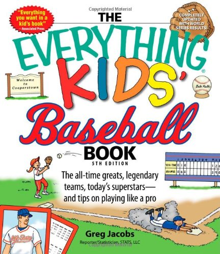 The Everything Kids' Baseball Book: The all-time greats, legendary teams, today's superstars―and tips on playing like a pro