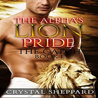 The Catch     The Alpha's Lion Pride, Book 1              By:                                                                                                                                 Crystal Sheppard                               Narrated by:                                                                                                                                 Sadie Stevens                      Length: 47 mins     3 ratings     Overall 2.3
