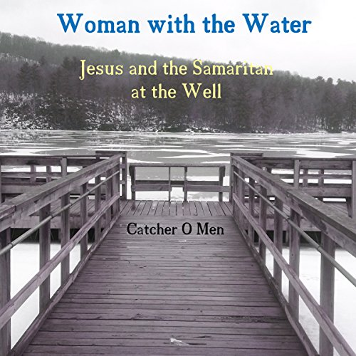 Woman with the Water: Jesus and the Samaritan at the Well cover art