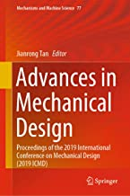 Advances in Mechanical Design: Proceedings of the 2019 International Conference on Mechanical Design (2019 ICMD) (Mechanisms and Machine Science Book 77)
