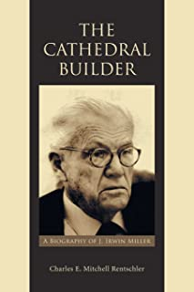 The Cathedral Builder: A Biography of J. Irwin Miller