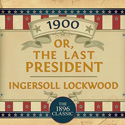 1900, Or: The Last President                   Written by:                                                                                                                                 Ingersoll Lockwood                               Narrated by:                                                                                                                                 John Pruden                      Length: 1 hr and 14 mins     Not rated yet     Overall 0.0