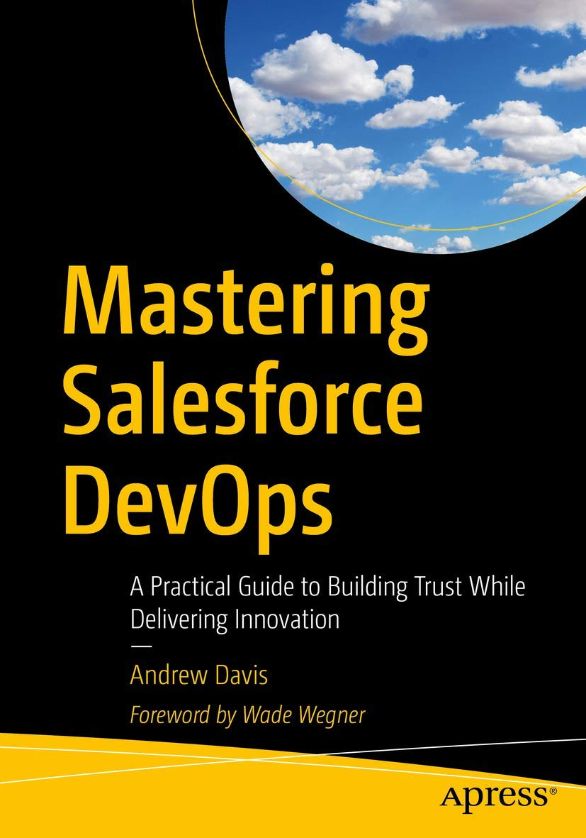 Mastering Salesforce DevOps: A Practical Guide to Building Trust While Delivering Innovation