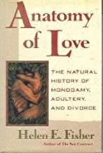 Anatomy of Love: The Natural History of Monogamy, Adultery, and Divorce
