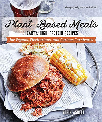 Plant-Based Meats: Hearty, High-Protein Recipes for Vegans, Flexitarians, and Curious Carnivores