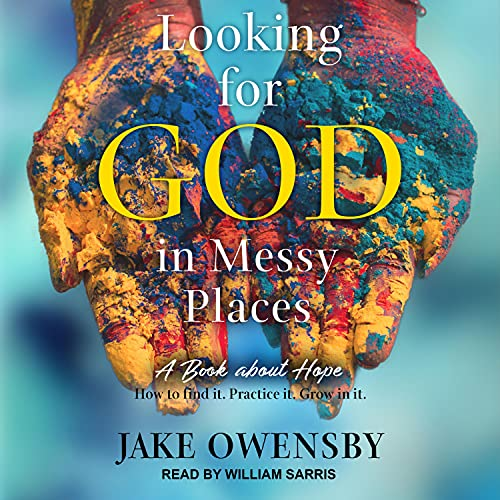 Listen Looking for God in Messy Places: A Book About Hope audio book