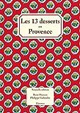 Les 13 desserts en Provence - Nouvelle édition enrichie de 20 recettes de cuisine