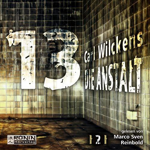 Die Anstalt     Dreizehn 2              Autor:                                                                                                                                 Carl Wilckens                               Sprecher:                                                                                                                                 Marco Sven Reinbold                      Spieldauer: 10 Std. und 30 Min.     7 Bewertungen     Gesamt 5,0