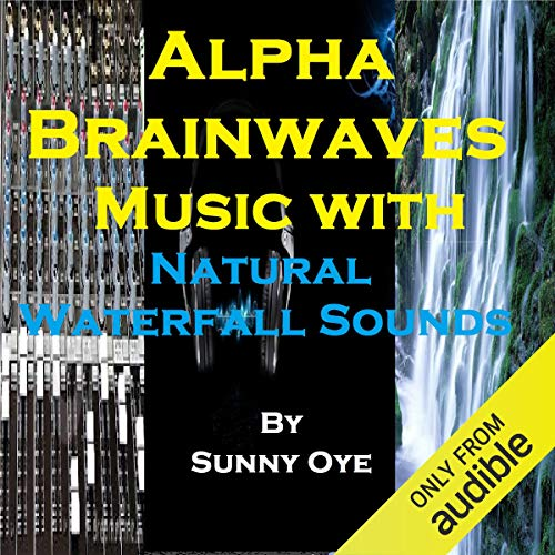 Alpha Brainwaves Music Mixed with Natural Waterfall Sounds audiobook cover art