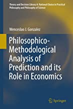 Philosophico-Methodological Analysis of Prediction and its Role in Economics (Theory and Decision Library A: Book 50)
