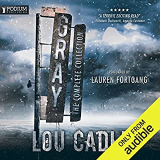 Gray     The Complete Collection              By:                                                                                                                                 Lou Cadle                               Narrated by:                                                                                                                                 Lauren Fortgang                      Length: 24 hrs and 27 mins     551 ratings     Overall 4.5