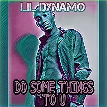 Do Some Things To U