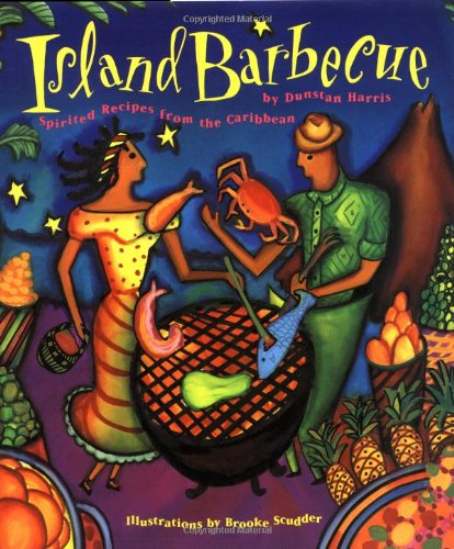 Island Barbecue: Spirited Recipes from the Caribbean