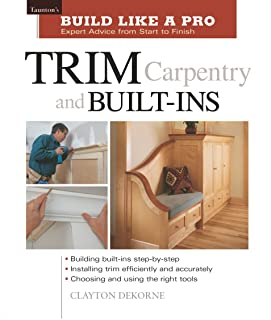 Trim Carpentry and Built-Ins: Taunton's BLP: Expert Advice from Start to Finish (Taunton's Build Like a Pro)